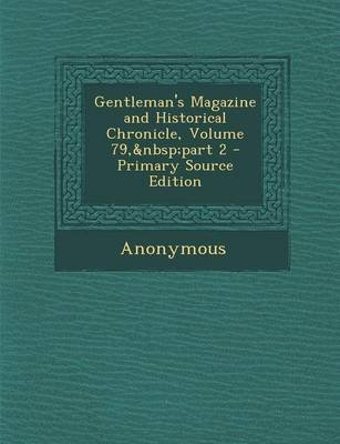 Gentleman's Magazine and Historical Chronicle, Volume 79, Part 2 (Paperback): Anonymous