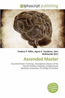 Ascended Master (Paperback): Frederic P. Miller, Agnes F. Vandome, John McBrewster