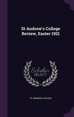 St Andrew's College Review, Easter 1921 (Hardcover): St Andrew's College
