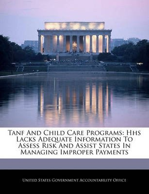 Tanf and Child Care Programs - HHS Lacks Adequate Information to Assess Risk and Assist States in Managing Improper Payments...