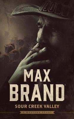 Sour Creek Valley - A Western Story (Paperback): Max Brand