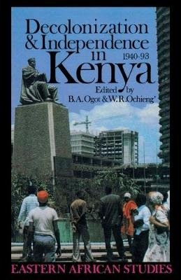Decolonization & Independence In Kenya - 1940-1993 (Paperback, New): B. A. Ogot