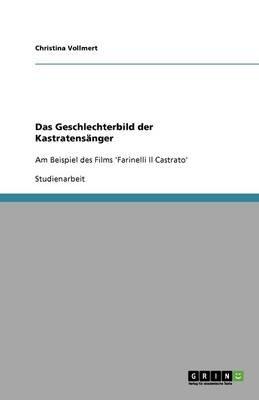 Das Geschlechterbild Der Kastratensanger Im Film -Farinelli Il Castrato- (German, Paperback): Christina Vollmert