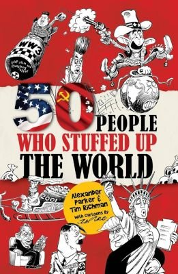 50 people who stuffed up the world (Paperback): Alexander Parker, Tim Richman, Zapiro