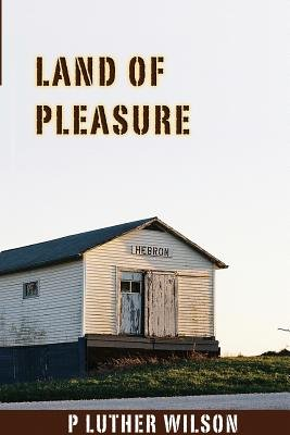 Land of Pleasure (Paperback): P. Luther Wilson