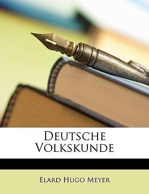 Deutsche Volkskunde (German, Paperback): Elard Hugo Meyer
