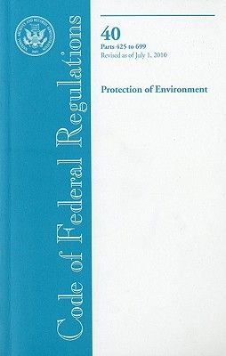 Code of Federal Regulations, Title 40, Protection of Environment, PT. 425-699, Revised as of July 1, 2010 (Paperback, Revised...