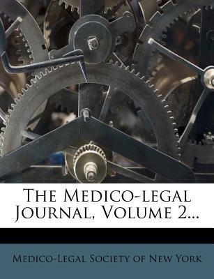 The Medico-Legal Journal, Volume 2... (Paperback): Medico-Legal Society of New York