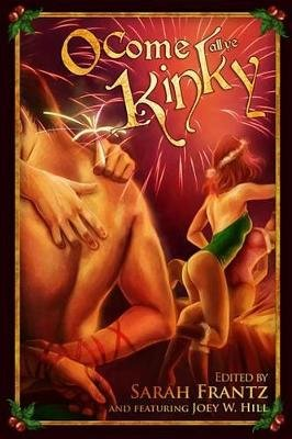O Come All Ye Kinky - A Holiday Charity Anthology (Electronic book text): Sarah Frantz