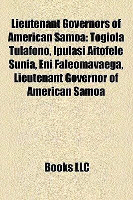 Lieutenant Governors of American Samoa - Togiola Tulafono, Ipulasi Aitofele Sunia, Eni Faleomavaega, Lieutenant Governor of...