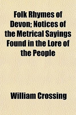 Folk Rhymes of Devon; Notices of the Metrical Sayings Found in the Lore of the People (Paperback): William Crossing