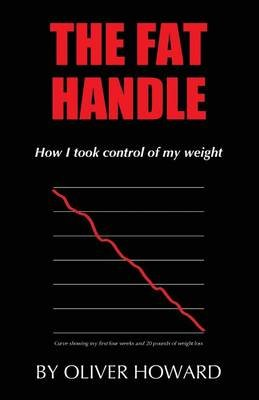 The Fat Handle - How I Took Control of My Weight (Paperback): Oliver Howard