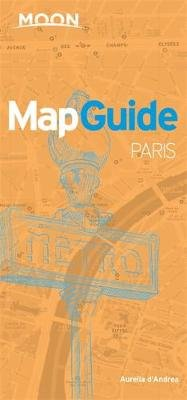 Moon MapGuide Paris (6th ed) (Paperback, 6th edition): Aurelia D'Andrea