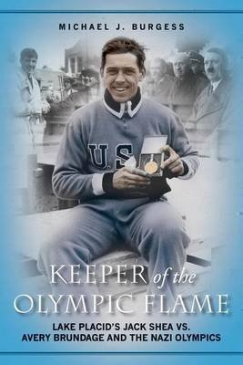 Keeper of the Olympic Flame - Lake Placid's Jack Shea vs. Avery Brundage and the Nazi Olympics (Paperback): Michael J....