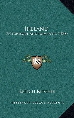 Ireland - Picturesque and Romantic (1838) (Hardcover): Leitch Ritchie