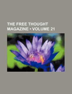The Free Thought Magazine (Volume 21) (Paperback): Books Group