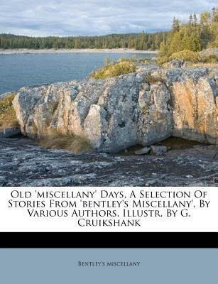 Old 'Miscellany' Days, a Selection of Stories from 'Bentley's Miscellany', by Various Authors,...
