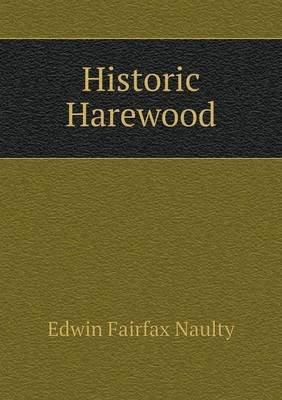 Historic Harewood (Paperback): Edwin Fairfax Naulty