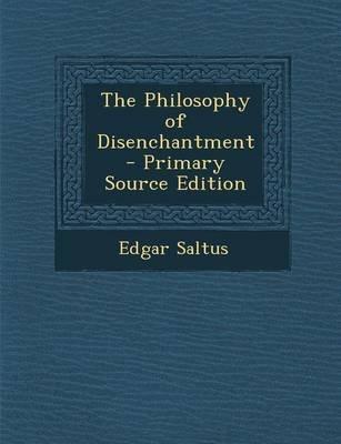 The Philosophy of Disenchantment (Paperback): Edgar Saltus