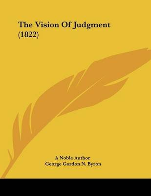 The Vision of Judgment (1822) (Paperback): A. Noble Author, George Gordon Byron