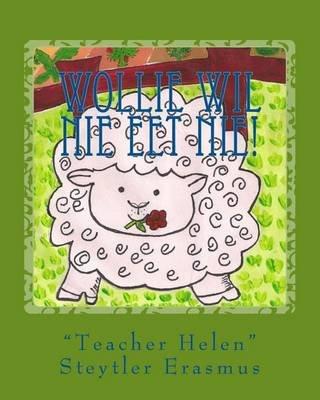 """Wollie Wil Nie Eet Nie! - """"Teacher Helen"""" Se Storiekring Boek 2 (Afrikaans, Paperback): Helen Steytler Erasmus"""