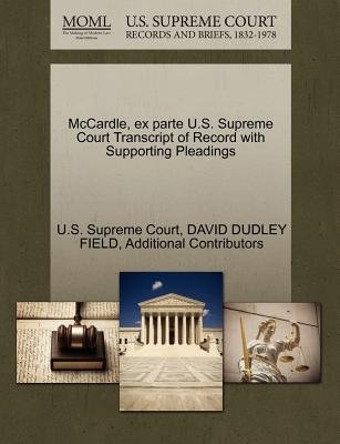 McCardle, Ex Parte U.S. Supreme Court Transcript of Record with Supporting Pleadings (Paperback): David Dudley Field,...