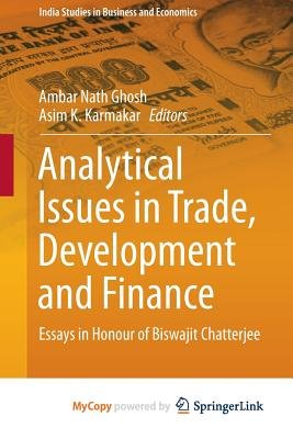 Analytical Issues in Trade, Development and Finance - Essays in Honour of Biswajit Chatterjee (Paperback): Ambar Nath Ghosh,...