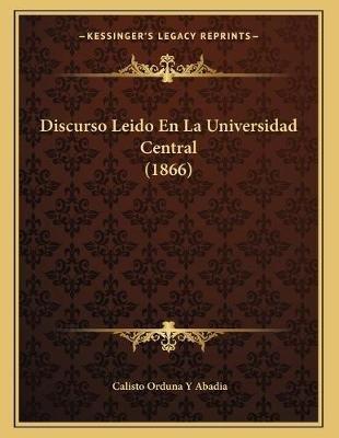Discurso Leido En La Universidad Central (1866) (Spanish, Paperback): Calisto Orduna y. Abadia