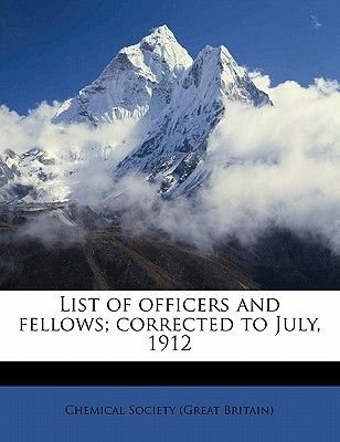 List of Officers and Fellows; Corrected to July, 1912 (Paperback): Chemical Society (Great Britain)