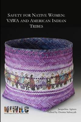 Safety for Native Women - Vawa and American Indian Tribes (Paperback): Jacqueline Agtuca