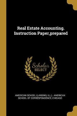 Real Estate Accounting. Instruction Paper, prepared (Paperback): American School (Lansing, Ill