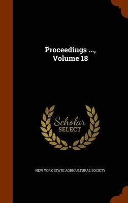 Proceedings ..., Volume 18 (Hardcover): New York State Agricultural Society