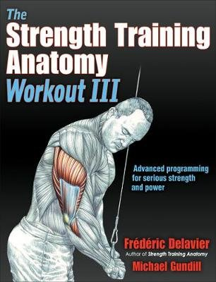 The Strength Training Anatomy Workout III - Maximizing Results with Advanced Training Techniques (Paperback): Frederic...