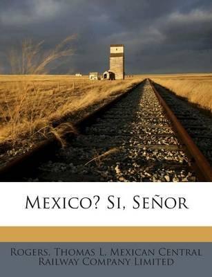 Mexico? Si, Senor (Paperback): Rogers Thomas L