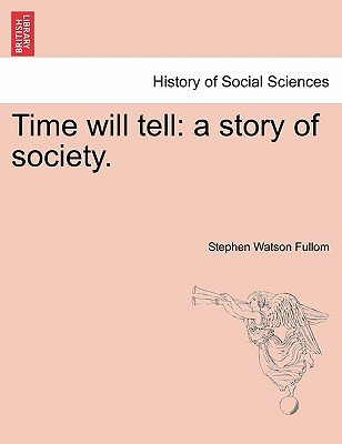 Time Will Tell - A Story of Society. (Paperback): Stephen Watson Fullom