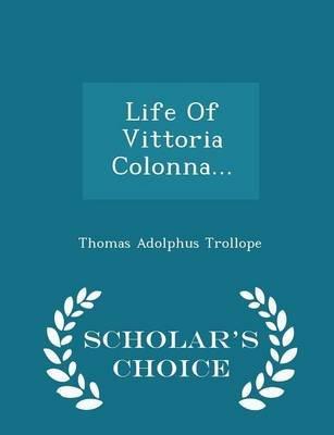 Life of Vittoria Colonna... - Scholar's Choice Edition (Paperback): Thomas Adolphus Trollope