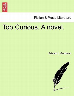 Too Curious. a Novel. (Paperback): Edward J Goodman