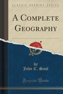 A Complete Geography (Classic Reprint) (Paperback): John C. Saul