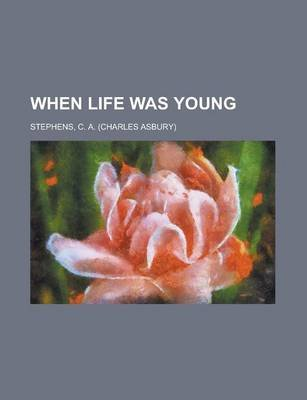 When Life Was Young (Paperback): C.A. Stephens