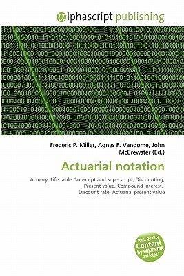 Actuarial Notation (Paperback): Frederic P. Miller, Agnes F. Vandome, John McBrewster