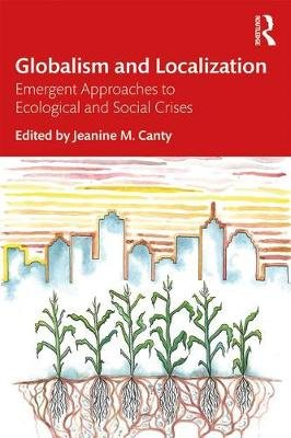 Globalism and Localization - Emergent Solutions to Ecological and Social Crises (Paperback): Jeanine  M. Canty