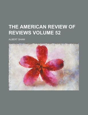 The American Review of Reviews Volume 52 (Paperback): Albert Shaw