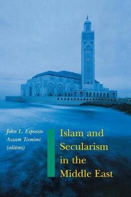 Islam and Secularism in the Middle East (Paperback): John L. Esposito, Azzam Tamimi
