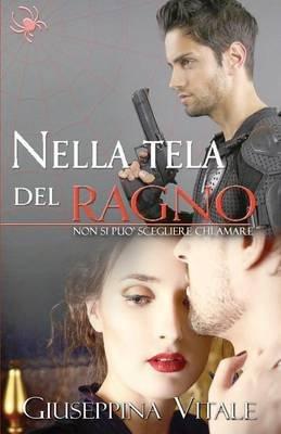 Nella Tela del Ragno - Non Si Puo Scegliere Chi Amare (Italian, Paperback): Giuseppina Vitale