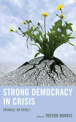 Strong Democracy in Crisis - Promise or Peril? (Hardcover): Trevor Norris