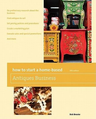 How to Start a Home-based Antiques Business (Paperback, Fifth Edition): Bob Brooke