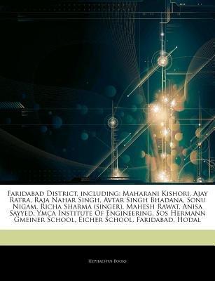 Articles on Faridabad District, Including - Maharani Kishori, Ajay Ratra, Raja Nahar Singh, Avtar Singh Bhadana, Sonu Nigam,...