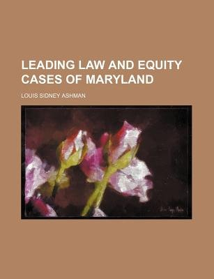 Leading Law and Equity Cases of Maryland (Paperback): Louis Sidney Ashman