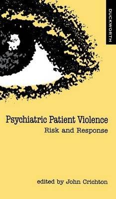 Psychiatric Patient Violence (Hardcover): John H.M. Crichton