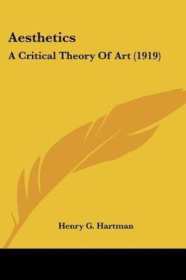 Aesthetics - A Critical Theory of Art (1919) (Paperback): Henry G. Hartman